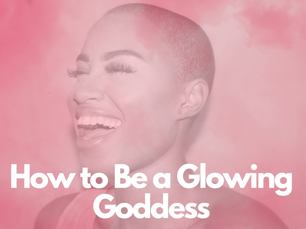 how to be a glowing goddess